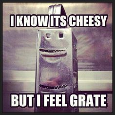 Yeah, yeah I'm kind of cheesy...